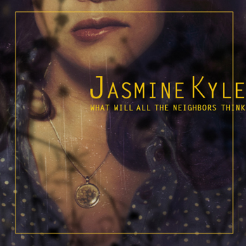 Jasmine Kyle, I Am Jasmine Kyle, What Will All The Neighbors Think?